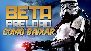 PRELOAD PC + COMO BAIXAR A BETA | Star Wars Battlefront (como baixar PS4 / XBOX / PC)