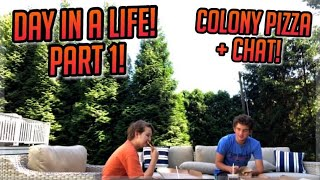 Day in a Life Part 1! Colony Pizza and Chat