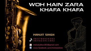 Woh Hain Zara Khafa Khafa / Saxophone Cover / Manjit Singh