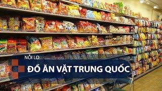 Nỗi lo đồ ăn vặt Trung Quốc | VTC1