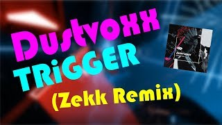 Dustvoxx TRiGGER Zekk Remix Beat Saber This Song Is Crazy