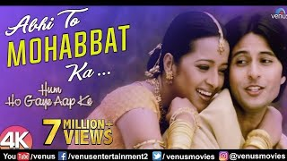 Abhi To Mohabbat Ka -4K Video |Hum Ho Gaye Aap Ke| Apurva Agnihotri & Reema Sen |Hindi Romantic Song