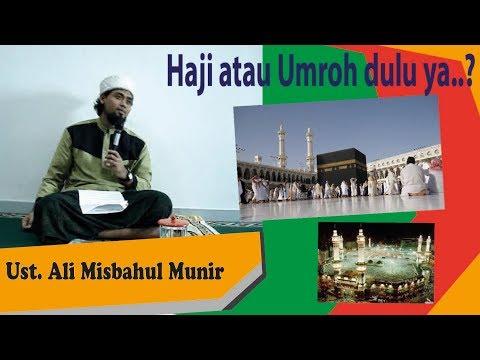 Umroh apa haji dahulu antara sunnah dan wajib Ust Ali Misbahul Munir