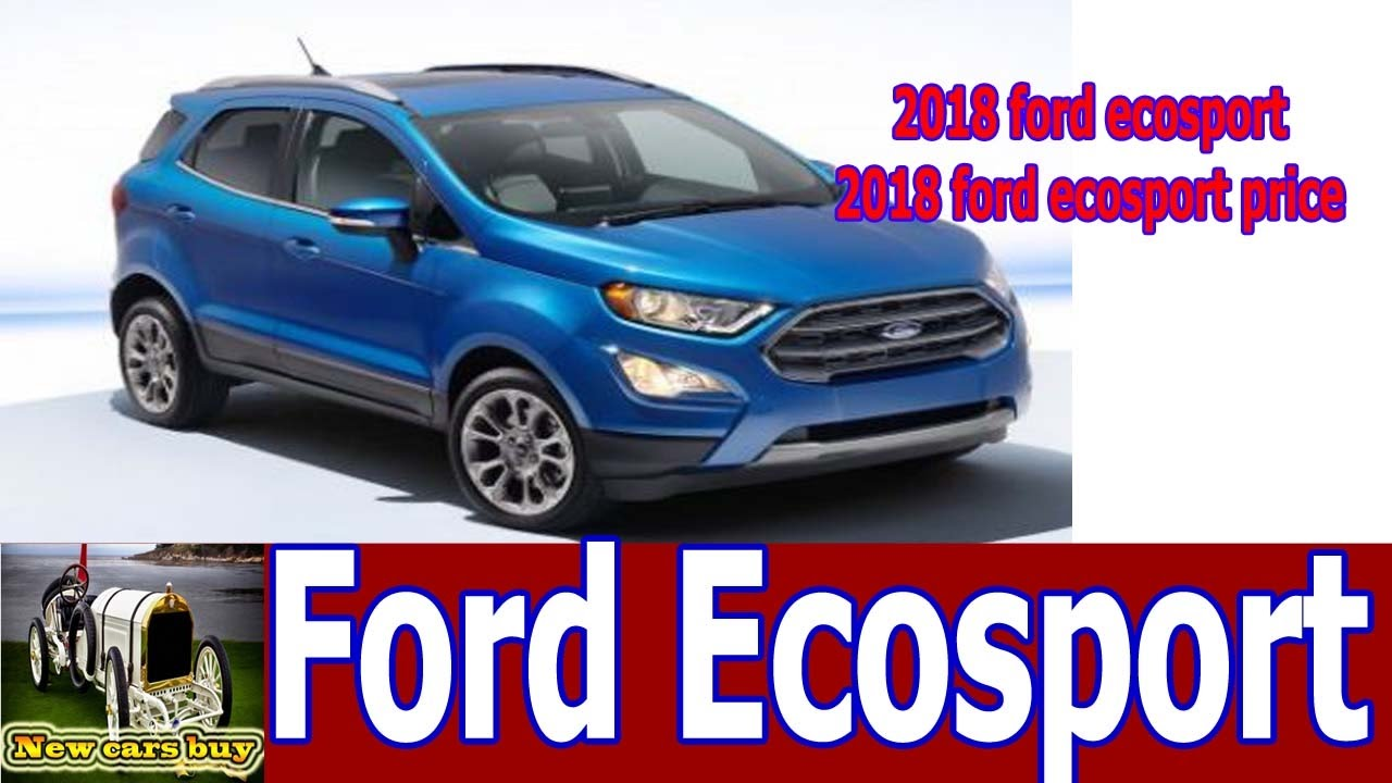 2018 ford ecosport 2018 ford ecosport price new cars. Black Bedroom Furniture Sets. Home Design Ideas