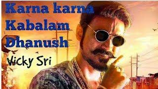 Karna karna kabalam song dhanush  version