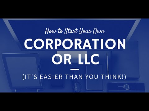 How to Start Your Own LLC or Corporation (It