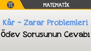 Kâr - Zarar Problemleri Ödev Sorusunun Cevabı  Matematik  Hocalara Geldik