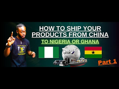 HOW TO SHIP YOUR PRODUCTS FROM CHINA TO NIGERIA OR GHANA