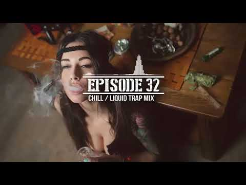 chill out music / chill & liquid trap mix + rick vinsanto guest mix [ep.32]