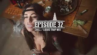 chill out music / chill & liquid trap mix + rick vinsanto guest mix [ep.32]