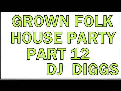 GROWN FOLK HOUSE PARTY 12 (RELOAD)...DJ DIGGS