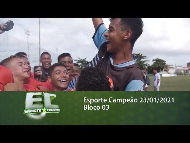 Esporte Campeão 23/01/2021 - Bloco 03