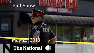 The National for Friday May 25, 2018 - Mississauga Bombing, Harvey Weinstein, Abortion