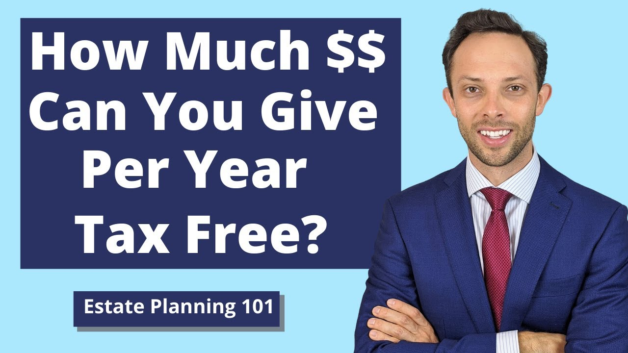 How Much Money Can You Give Away Per Year Tax Free? | Attorney Explains