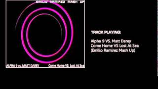 Alpha 9 VS. Matt Darey - Come Home VS. Lost At Sea (Emilio Ramirez Mash Up)