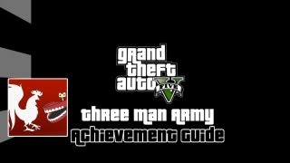 Grand Theft Auto V - Three Man Army Guide