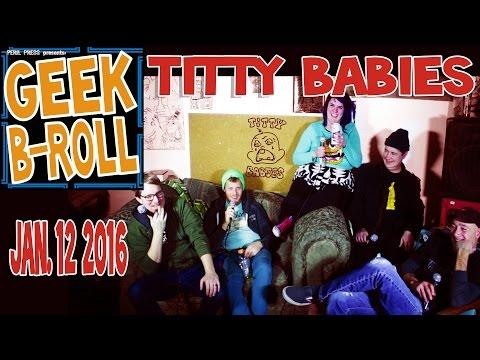 Geek B-Roll: Titty Babies - The Interview - Jan. 12 2016