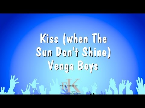 Kiss (when The Sun Don't Shine) - Venga Boys (Karaoke Version)