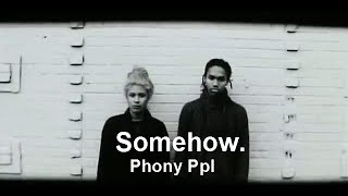 Phony Ppl - Somehow.