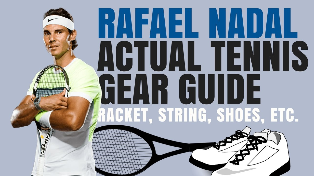 What Tennis Gear Does Rafael Nadal Actually Use Youtube