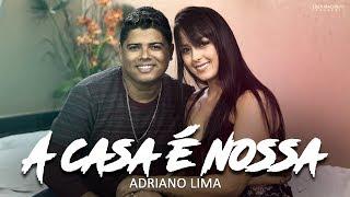 Adriano Lima | A casa é nossa  (clipe oficial)
