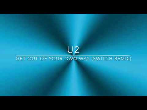 "U2 - ""Get Out Of Your Own Way"" (Switch Remix)"