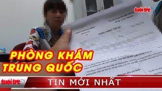 Phóng sự điều tra: Vén màn bí ấn phòng khám Trung Quốc - Tập 4: Ép bệnh nhân ký giấy trên bàn mổ