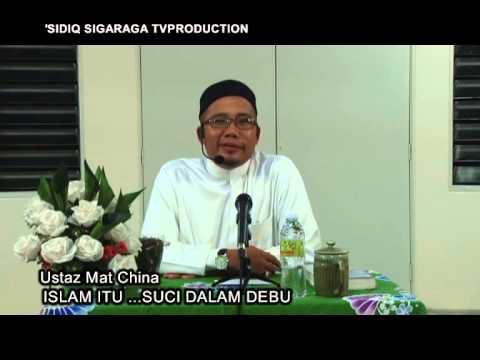 ISLAM SUCI DALAM DEBU -USTAZ MAT CHINA