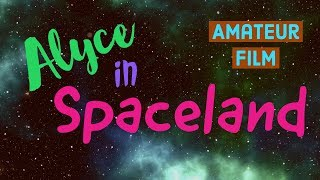 Alyce in Spaceland-Amateur Film from High School