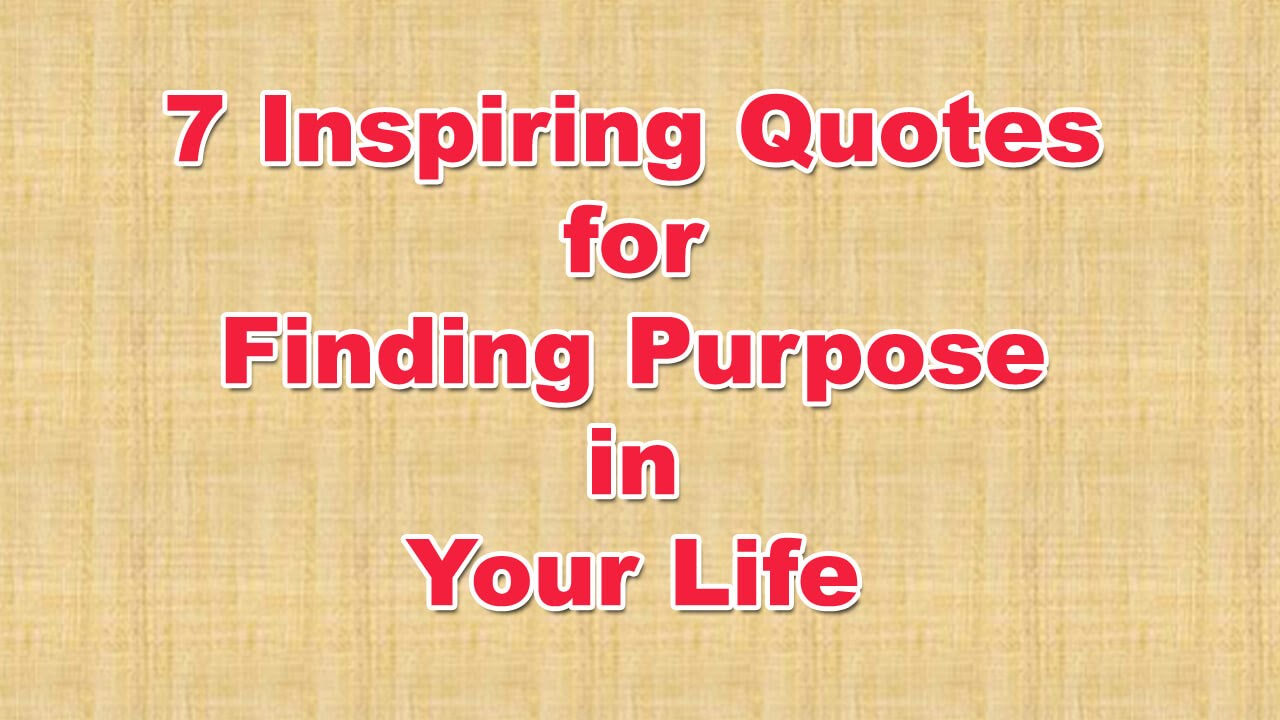 Quotes About Purpose 7 Inspiring Quotes For Finding Your Purpose In Life  Youtube