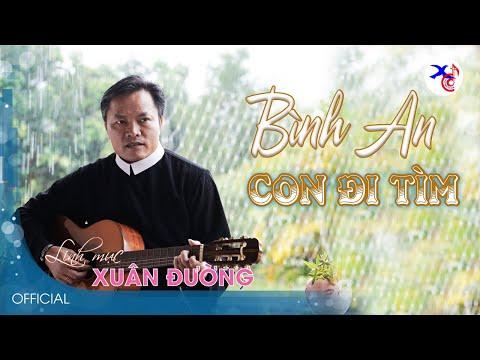 CON ĐI TÌM BÌNH AN - Lm. Xuân Đường, CSsR (lyrics)