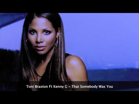 Toni Braxton ft Kenny G  That Somebody Was You
