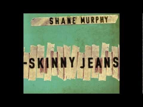 Skinny Jeans - Shane Murphy