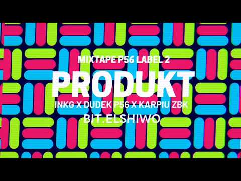 MIXTAPE P56 LABEL 2 - PRODUKT  INKG,DUDEK P56 KARPIU BIT.ELSHIWO