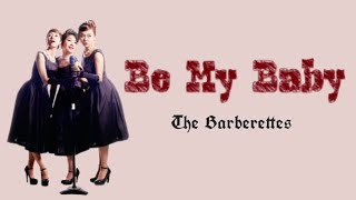 The Barberettes_Be My Baby [LYRICS]_Original song by The Ronettes