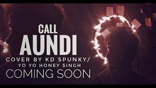 Call Aundi Cover Song By KDspuNky | ZORAWAR | Yo Yo Honey Singh | T-Series |