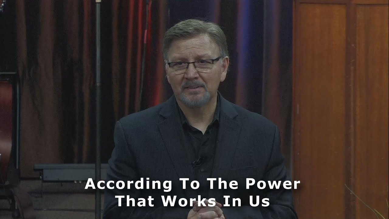 """According To The Power That Works In Us"""
