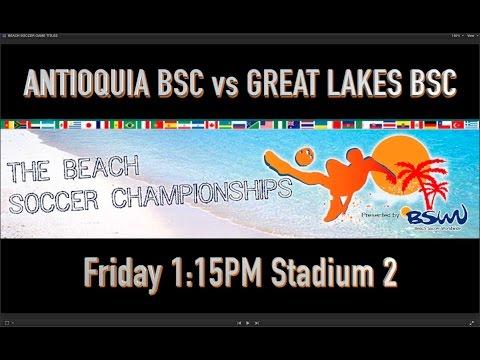 ANTIOQUIA BSC vs GREAT LAKES BSC - Friday 1:15PM Stadium 2