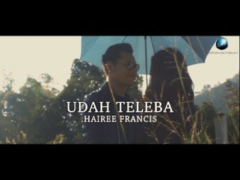 Hairee Francis - Udah Teleba (Official Music Video)