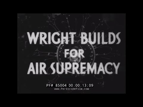 "1942 CURTISS WRIGHT AIRCRAFT ENGINE PROMOTIONAL FILM  ""WRIGHT BUILDS FOR SUPREMACY"" 85004"