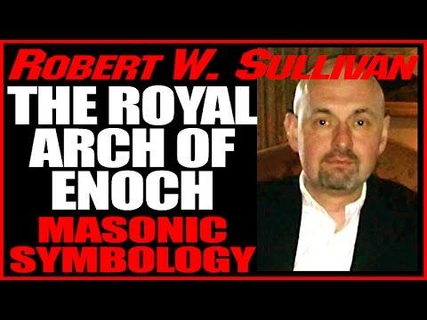 The Royal Arch of Enoch,  Masonic Ritual, Philosophy, Symbolism, Robert W. Sullivan, 6-12-15