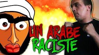 Je suis tomber sur un Arabe Raciste envers moi !!