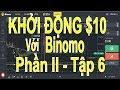 Phần II tập 6 khởi động $10, lên $100 đi tiếp lên $1000 cùng Binomo, tùy chọn nhị phân