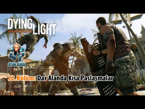 Oyun Serisi - Dying Light Bölüm 22: Dar Alanda Kısa Paslaşmalar