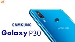 Samsung Galaxy P30 Official Look, Release Date, Price, Specs, Features, First Look, Trailer, Launch