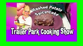 Mashed Potato Spice Cake : Trailer Park Cooking Show In 1080p