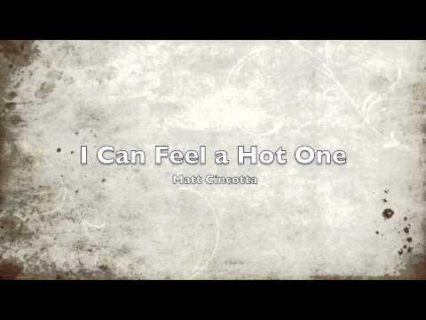 I Can Feel A Hot One - Matt Cincotta
