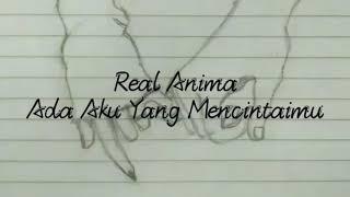 Lirik Real Anima - Ada Aku Yang mencintaimu
