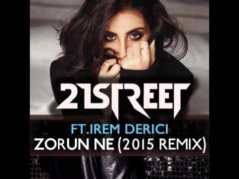 21street ft. İrem Derici - Zorun Ne Sevgilim (2015 Club Remix)