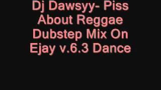 Dj Dawsyy- Piss About Raggae Mix Dubstep.
